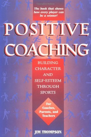 Positive Coaching by Jim  Thompson