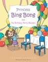 Princess Bing Bong and The Birthday Party Blunders by Vanessa Paniccia