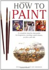 How To Paint: A Complete Step-by-Step Guide for Beginners Covering Watercolors, Acrylics and Oils