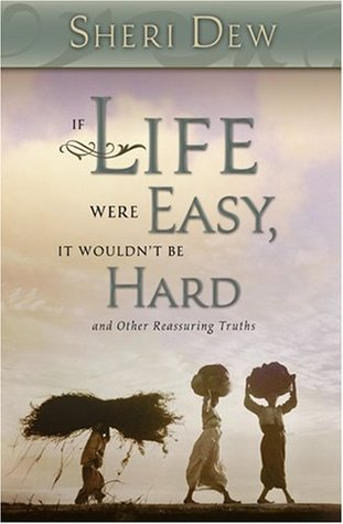 If Life Were Easy, It Wouldn't Be Hard by Sheri Dew