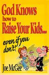 God Knows How to Raise Your Kids by Joe McGee
