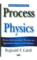 Process Physics: From Information Theory To Quantum Space And Matter (Contemporary Fundamental Physics)