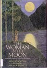 The Woman in the Moon and Other Tales of Forgotten Heroines