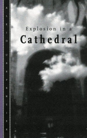 Explosion In A Cathedral by Alejo Carpentier