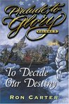 Prelude to Glory, Vol. 3: To Decide Our Destiny
