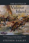 The Battle of Valcour Island: The Participants and Vessels of Benedict Arnold's 1776 Defense of Lake Champlain