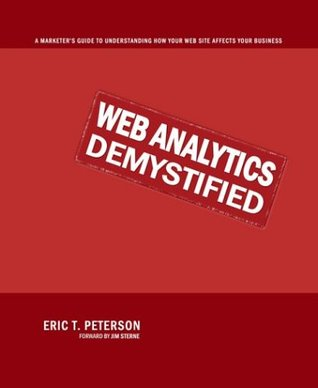 Web Analytics Demystified: A Marketer's Guide to Understanding How Your Web Site Affects Your Business