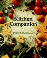 The Kitchen Companion : The Ultimate Guide to Cooking and the Kitchen