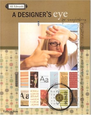A Designer's Eye for Scrapbooking by Ali Edwards