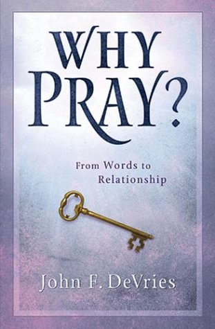 Why Pray? by John F. Devries