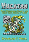 The Yucatan From Prehistoric Times To The Great Maya Revolt:A Narrative History Of The Origin Of Maya Civilization And The Epic Encounter With Spanish Conquest