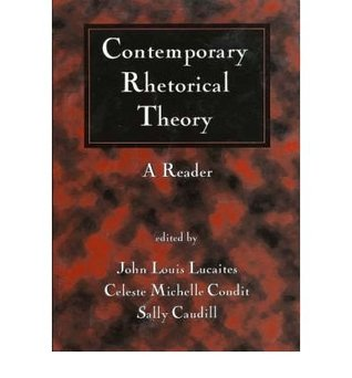 Contemporary Rhetorical Theory by John Louis Lucaites