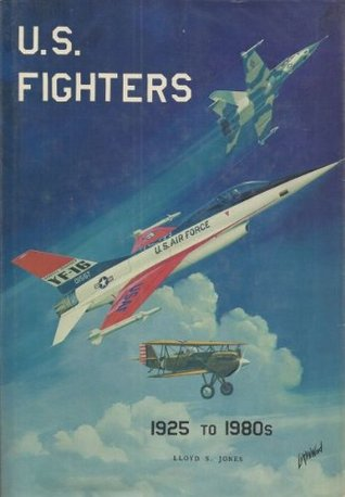 U.S. Fighters Army-Air Force 1925 to 1980s by Lloyd S. Jones