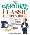 The Everything Classic Recipes Book: 300 All-time Favorites Perfect for Beginners (Everything (Cooking))