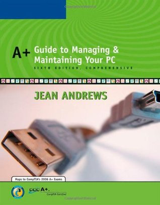 A+ Guide to Managing and Maintaining Your PC, Comprehensive by Jean Andrews