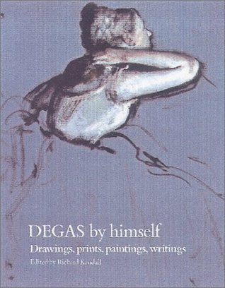 Degas by Himself by Richard Kendall