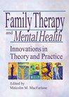 Family Therapy and Mental Health: Innovations in Theory and Practice (Haworth Marriage and the Family)