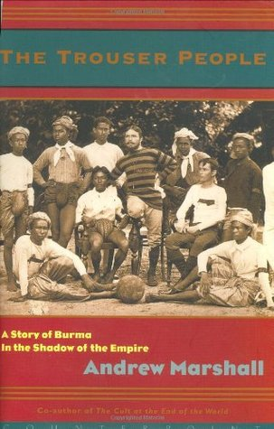 The Trouser People: A Story of Burma in the Shadow of Empire