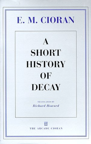 A Short History of Decay by Emil Cioran