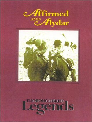 Affirmed and Alydar: Thoroughbred Legends