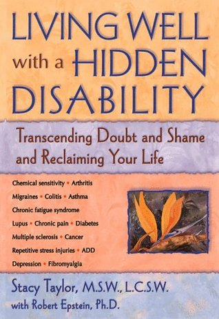 Living Well with a Hidden Disability: Transcending Doubts and Shame and Reclaiming Your Life