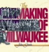 The Making of Milwaukee by John Gurda