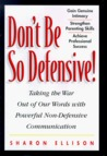 Don't Be So Defensive: Taking the War Out of Our Words with Powerful, Non-Defensive Communication