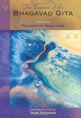 The Essence of the Bhagavad Gita Explained by Paramhansa Yoga... by Paramahansa Yogananda