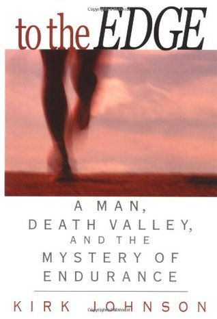 To the Edge : A Man, Death Valley, and the Mystery of Endurance