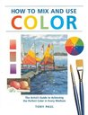 How to Mix and Use Color: The Artist's Guide to Achieving the Perfect Color