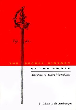 The Secret History of the Sword by J. Christopher Amberger