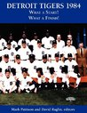 Detroit Tigers 1984: What a Start! What a Finish! (The SABR BioProject) (Volume 4)