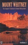 Mount Whitney: The Complete Trailhead-To-Summit Hiking Guide
