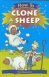 How to Clone a Sheep (How To... (Hardcover Franklin Watts))