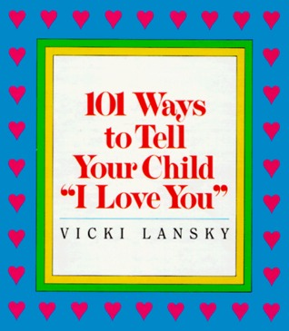 "101 Ways to Tell Your Child ""I Love You"""