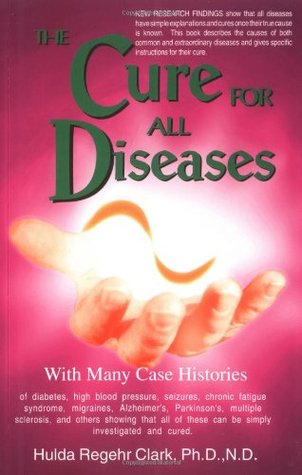 The Cure for All Diseases by Hulda Regehr Clark