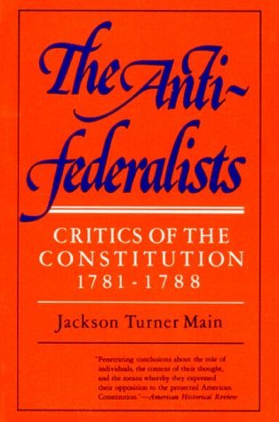 The Antifederalists; Critics of the Constitution, 1781-1788 by Jackson Turner Main