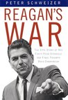 Reagan's War: The Epic Story of His Forty Year Struggle and Final Triumph Over Communism