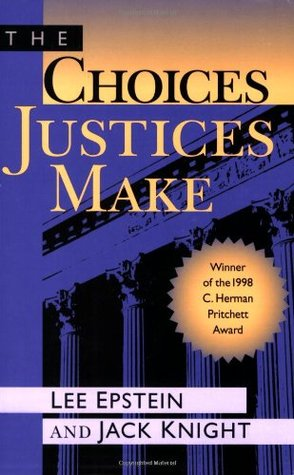 The Choices Justices Make by Lee Epstein