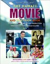 Hawaii Movie and Television Book: Celebrating 100 Years of Film Production Throughout the Hawaiian Islands