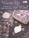 Warm Up to Wool: Projects to Hook and Stitch
