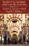 The Role of the Arab-Islamic World in the Rise of the West: Implications for Contemporary Trans-Cultural Relations