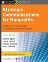 Strategic Communications for Nonprofits: A Step-by-Step Guide to Working with the Media (The Jossey-Bass Nonprofit Guidebook Series)