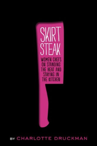Skirt Steak: Women Chefs on Standing the Heat and Staying in the Kitchen