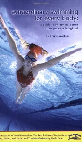 Extraordinary Swimming for Every Body by Terry Laughlin