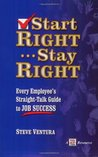 Start Right...Stay Right: Every Employee's Straight-Talk Guide to Job Success