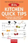 834 Kitchen Quick Tips: Tricks, Techniques, and Shortcuts for the Curious Cook