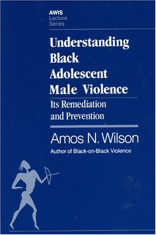 Understanding Black Adolescent Male Violence: Its Remediation and Prevention (Awis Lecture Series)