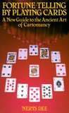 Fortune-Telling by Playing Cards: A New Guide to the Ancient Art of Cartomancy