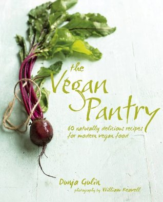 The Vegan Pantry: 60 Naturally Delicious Recipes for Modern Vegan Food